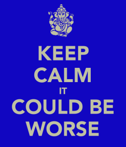 keep-calm-it-could-be-worse